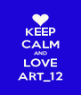 KEEP CALM AND LOVE ART_12 - Personalised Poster A4 size