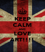 KEEP CALM AND LOVE ART!!!! - Personalised Poster A4 size