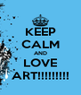 KEEP CALM AND LOVE ART!!!!!!!!! - Personalised Poster A4 size