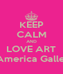 KEEP CALM AND LOVE ART L'America Gallery - Personalised Poster A4 size