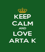 KEEP CALM AND LOVE ARTA K - Personalised Poster A4 size