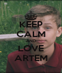 KEEP CALM AND LOVE ARTEM - Personalised Poster A4 size