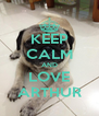 KEEP CALM AND LOVE ARTHUR - Personalised Poster A4 size