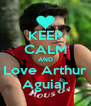 KEEP CALM AND Love Arthur Aguiar - Personalised Poster A4 size