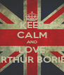 KEEP CALM AND LOVE ARTHUR BORIES - Personalised Poster A4 size