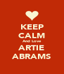 KEEP CALM And Love ARTIE ABRAMS - Personalised Poster A4 size