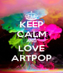 KEEP CALM AND LOVE ARTPOP - Personalised Poster A4 size
