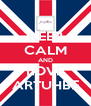 KEEP CALM AND LOVE ARTUHBE - Personalised Poster A4 size