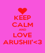 KEEP CALM AND LOVE ARUSHII'<3 - Personalised Poster A4 size