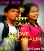 KEEP CALM AND LOVE ARVIE ADALIN - Personalised Poster A4 size
