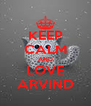 KEEP CALM AND LOVE ARVIND - Personalised Poster A4 size