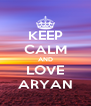 KEEP CALM AND LOVE ARYAN - Personalised Poster A4 size