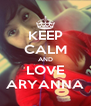 KEEP CALM AND LOVE ARYANNA - Personalised Poster A4 size