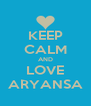 KEEP CALM AND LOVE ARYANSA - Personalised Poster A4 size