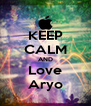 KEEP CALM AND Love Aryo - Personalised Poster A4 size