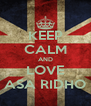 KEEP CALM AND LOVE  ASA RIDHO  - Personalised Poster A4 size