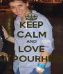KEEP CALM AND LOVE ASAL POURHEIDARI - Personalised Poster A4 size