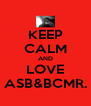 KEEP CALM AND LOVE ASB&BCMR. - Personalised Poster A4 size