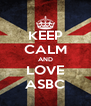KEEP CALM AND LOVE ASBC - Personalised Poster A4 size