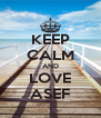 KEEP CALM AND LOVE ASEF - Personalised Poster A4 size