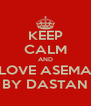 KEEP CALM AND LOVE ASEMA BY DASTAN - Personalised Poster A4 size