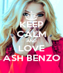 KEEP CALM AND LOVE ASH BENZO - Personalised Poster A4 size