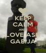 KEEP CALM AND  LOVE ASH GABIJA - Personalised Poster A4 size