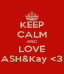 KEEP CALM AND LOVE ASH&Kay <3 - Personalised Poster A4 size