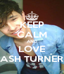 KEEP CALM AND LOVE ASH TURNER - Personalised Poster A4 size