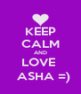 KEEP CALM AND LOVE    ASHA =) - Personalised Poster A4 size