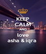 KEEP CALM AND love asha & iqra  - Personalised Poster A4 size