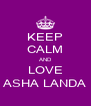 KEEP CALM AND LOVE ASHA LANDA - Personalised Poster A4 size