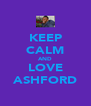 KEEP CALM AND LOVE ASHFORD - Personalised Poster A4 size