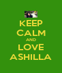 KEEP CALM AND LOVE ASHILLA - Personalised Poster A4 size