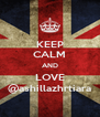KEEP CALM AND LOVE @ashillazhrtiara - Personalised Poster A4 size