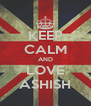 KEEP CALM AND LOVE ASHISH - Personalised Poster A4 size