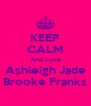 KEEP CALM And Love Ashleigh Jade Brooke Franks - Personalised Poster A4 size