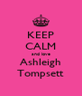 KEEP CALM and love Ashleigh Tompsett - Personalised Poster A4 size