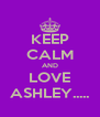 KEEP CALM AND LOVE ASHLEY..... - Personalised Poster A4 size