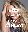 KEEP CALM AND LOVE ASHLEY! - Personalised Poster A4 size