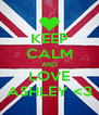 KEEP CALM AND LOVE ASHLEY <3 - Personalised Poster A4 size