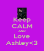 Keep CALM AND Love Ashley<3 - Personalised Poster A4 size