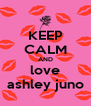 KEEP CALM AND love ashley juno - Personalised Poster A4 size