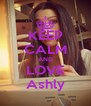 KEEP CALM AND LOVE Ashly - Personalised Poster A4 size