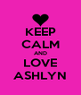 KEEP CALM AND LOVE ASHLYN - Personalised Poster A4 size