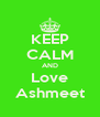 KEEP CALM AND Love Ashmeet - Personalised Poster A4 size