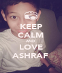 KEEP CALM AND LOVE ASHRAF - Personalised Poster A4 size