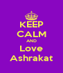 KEEP CALM AND Love Ashrakat - Personalised Poster A4 size
