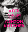 KEEP CALM AND LOVE ASHTON KUTCHER - Personalised Poster A4 size