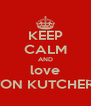 KEEP CALM AND love ASHTON KUTCHER XXX - Personalised Poster A4 size